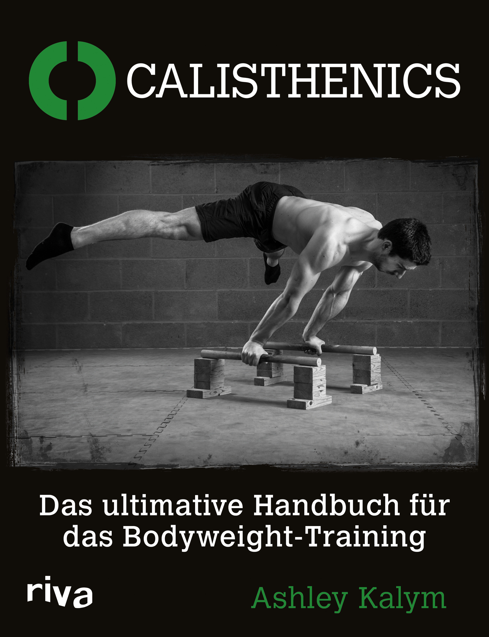 Calisthenics: Das ultimative Handbuch für das Bodyweight-Training - Kalym, Ashley