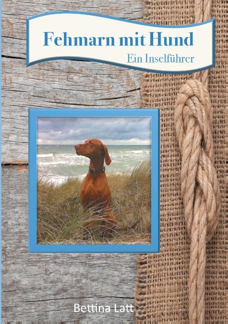 Fehmarn mit Hund: Ein Inselführer - Latt, Bettina