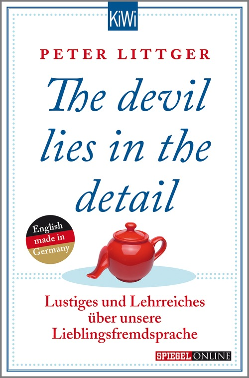 The devil lies in the detail: Lustiges und Lehrreiches über unsere Lieblingsfremdsprache - Peter Littger [Taschenbuch]