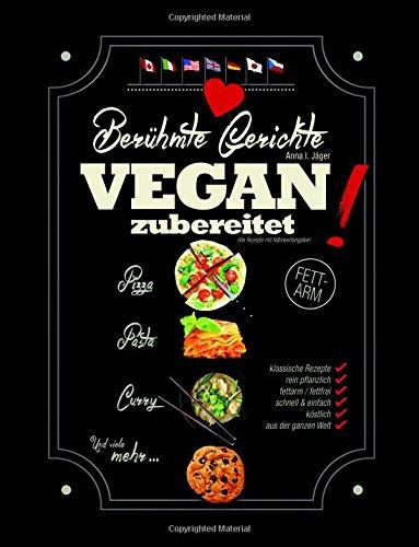 Berühmte Gerichte VEGAN zubereitet!: Klassische...