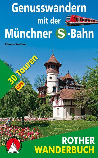 Genusswandern mit der Münchner S-Bahn: 30 Toure...