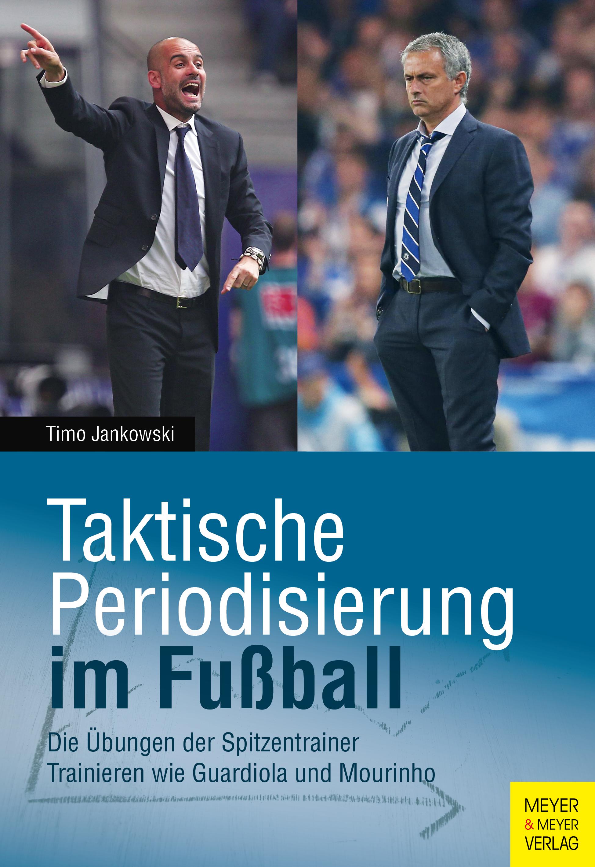 Taktische Periodisierung im Fußball: Die Übungen der Spitzentrainer. Trainieren wie Guardiola und Mourinho - Jankowski,