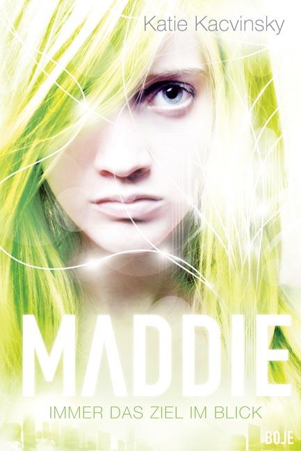 Maddie - Immer das Ziel im Blick - Kacvinsky, Katie