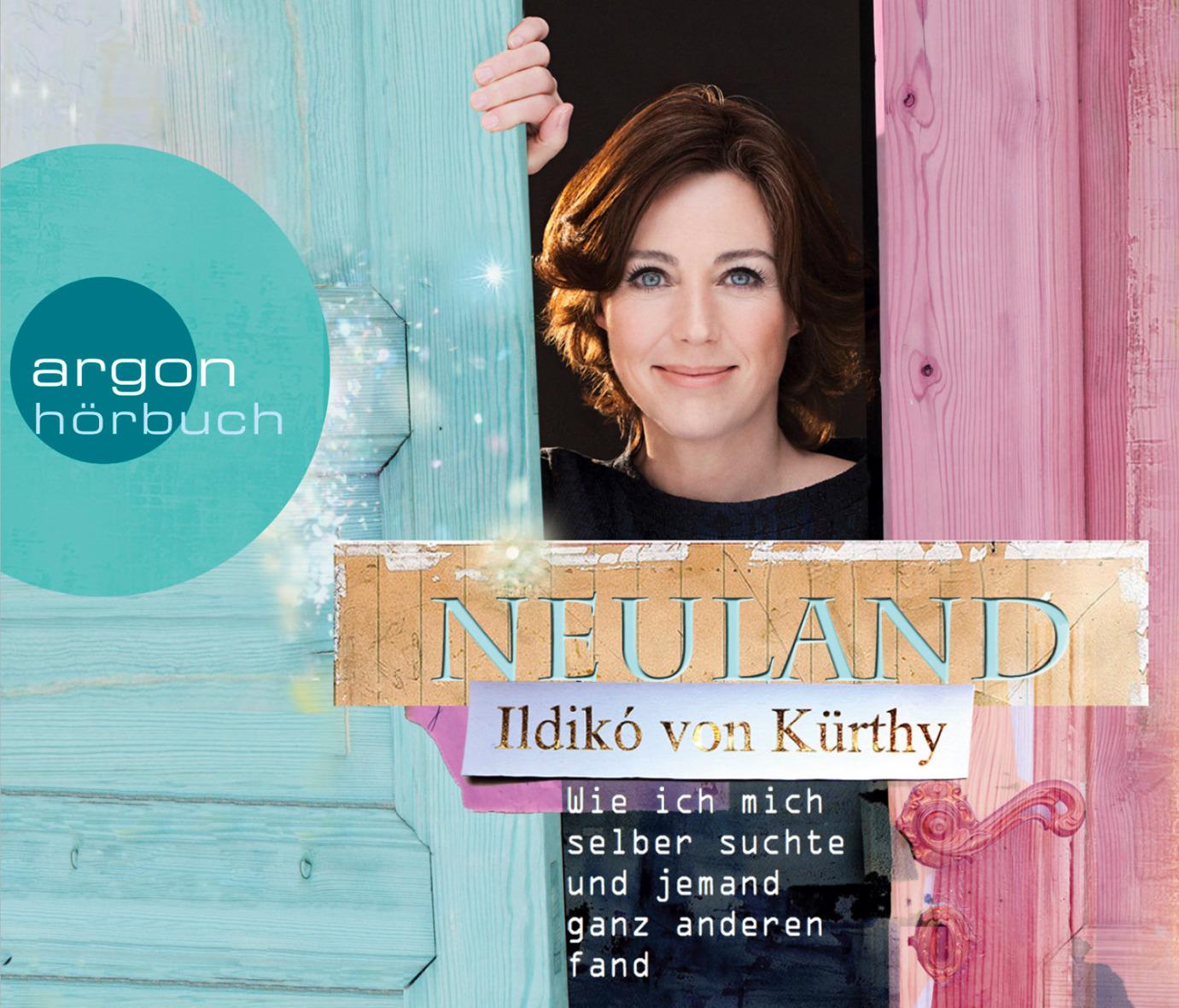 Neuland: Wie ich mich selbst suchte und jemand ganz anderen fand - Ildikó von Kürthy