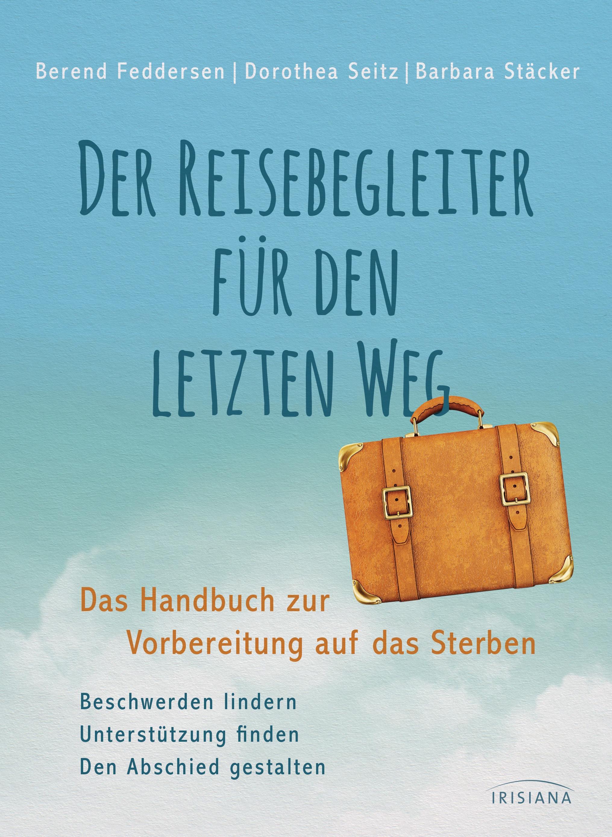 Der Reisebegleiter für den letzten Weg: Das Handbuch zur Vorbereitung auf das Sterben - Feddersen, Berend