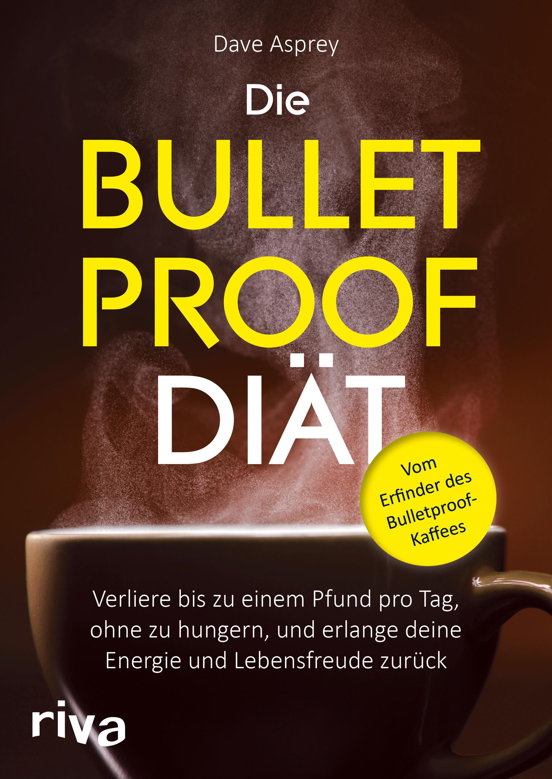 Die Bulletproof-Diät: Verliere bis zu einem Pfund pro Tag, ohne zu hungern, und erlange deine Energie und Lebensfreude z