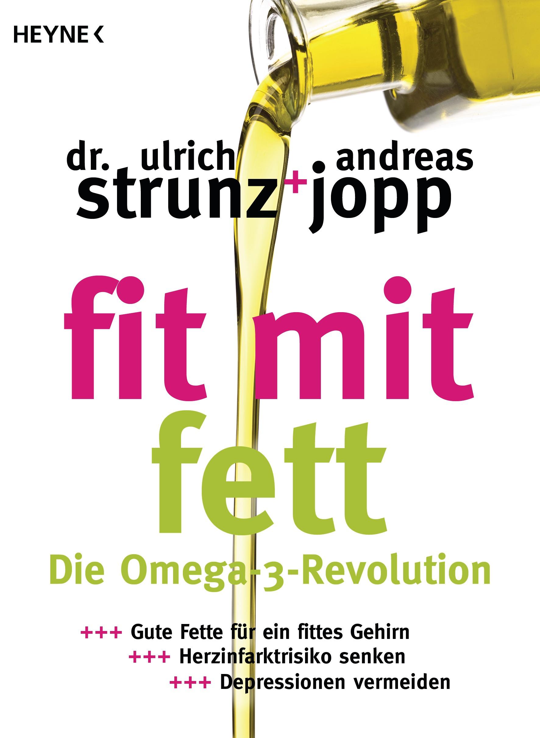 Fit mit Fett: Die Omega-3-Revolution - Gute Fette für ein fittes Gehirn - Herzinfarktrisiko senken - Depressionen vermei