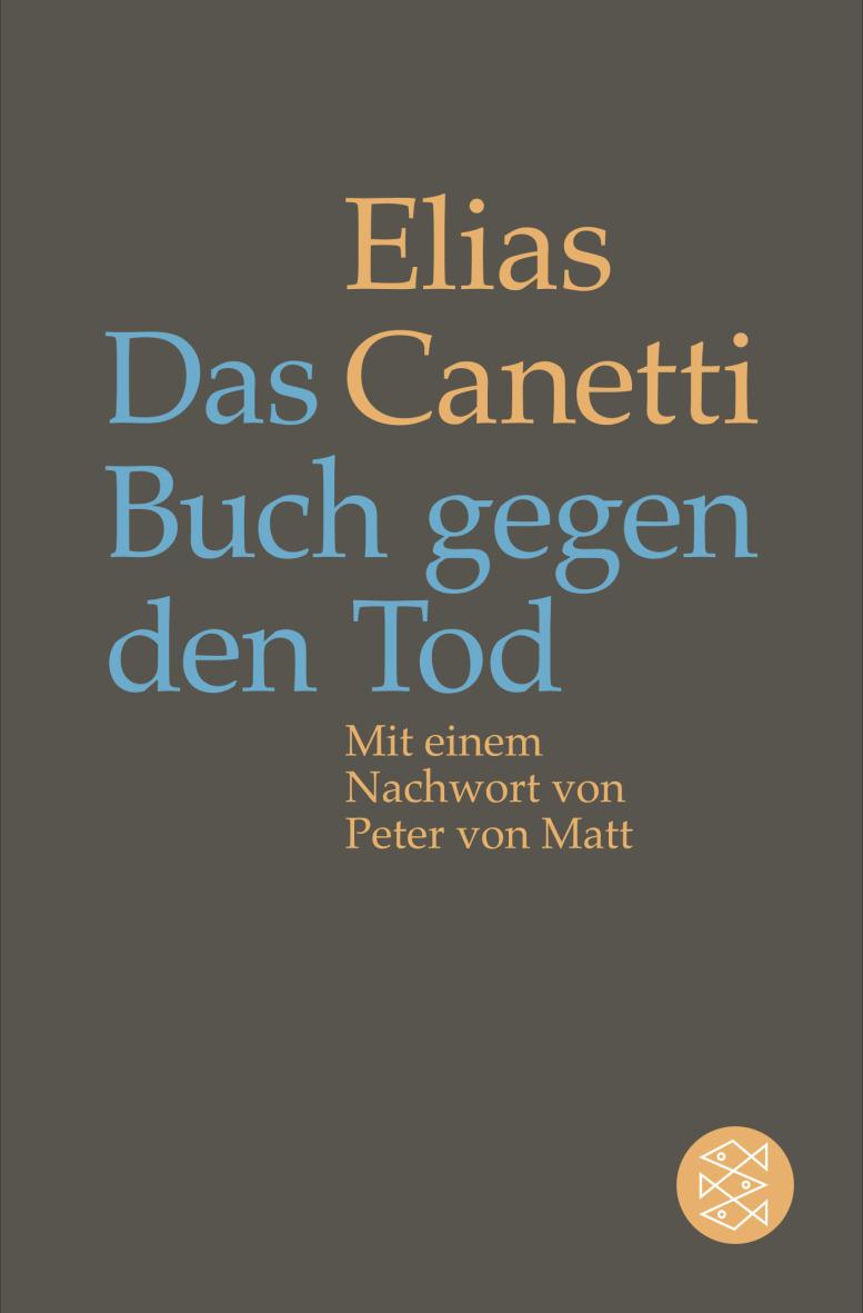 Das Buch gegen den Tod: Mit einem Nachwort von Peter von Matt - Canetti, Elias