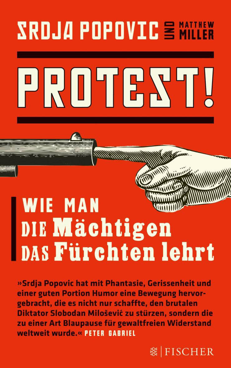 Protest!: Wie man die Mächtigen das Fürchten lehrt - Srdja Popovic