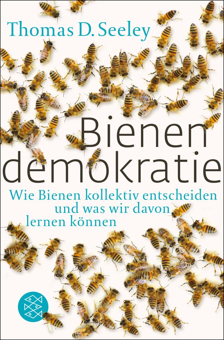Bienendemokratie: Wie Bienen kollektiv entscheiden und was wir davon lernen können - Seeley, Thomas