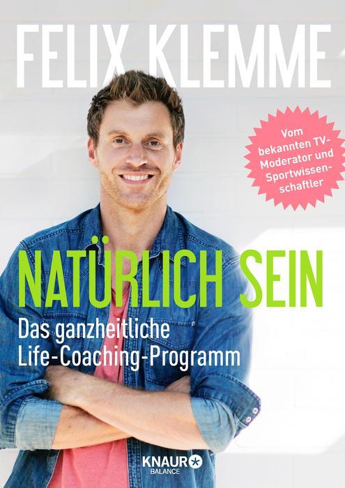 Natürlich sein: Das erste ganzheitliche Life-Coaching für Bewegung und Ernährung - Klemme, Felix