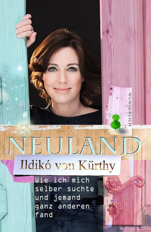 Neuland: Wie ich mich selber suchte und jemand ganz anderen fand - Ildikó von Kürthy