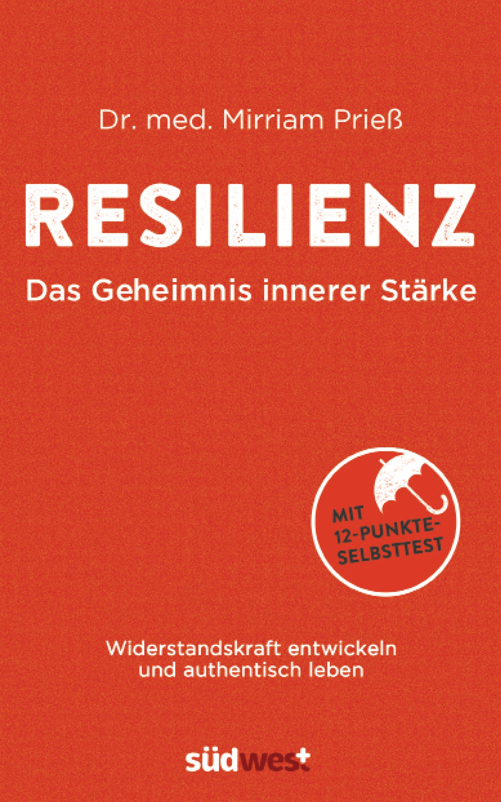 Resilienz - Das Geheimnis innerer Stärke: Widerstandskraft entwickeln und authentisch leben. Mit 12-Punkte-Selbsttest -
