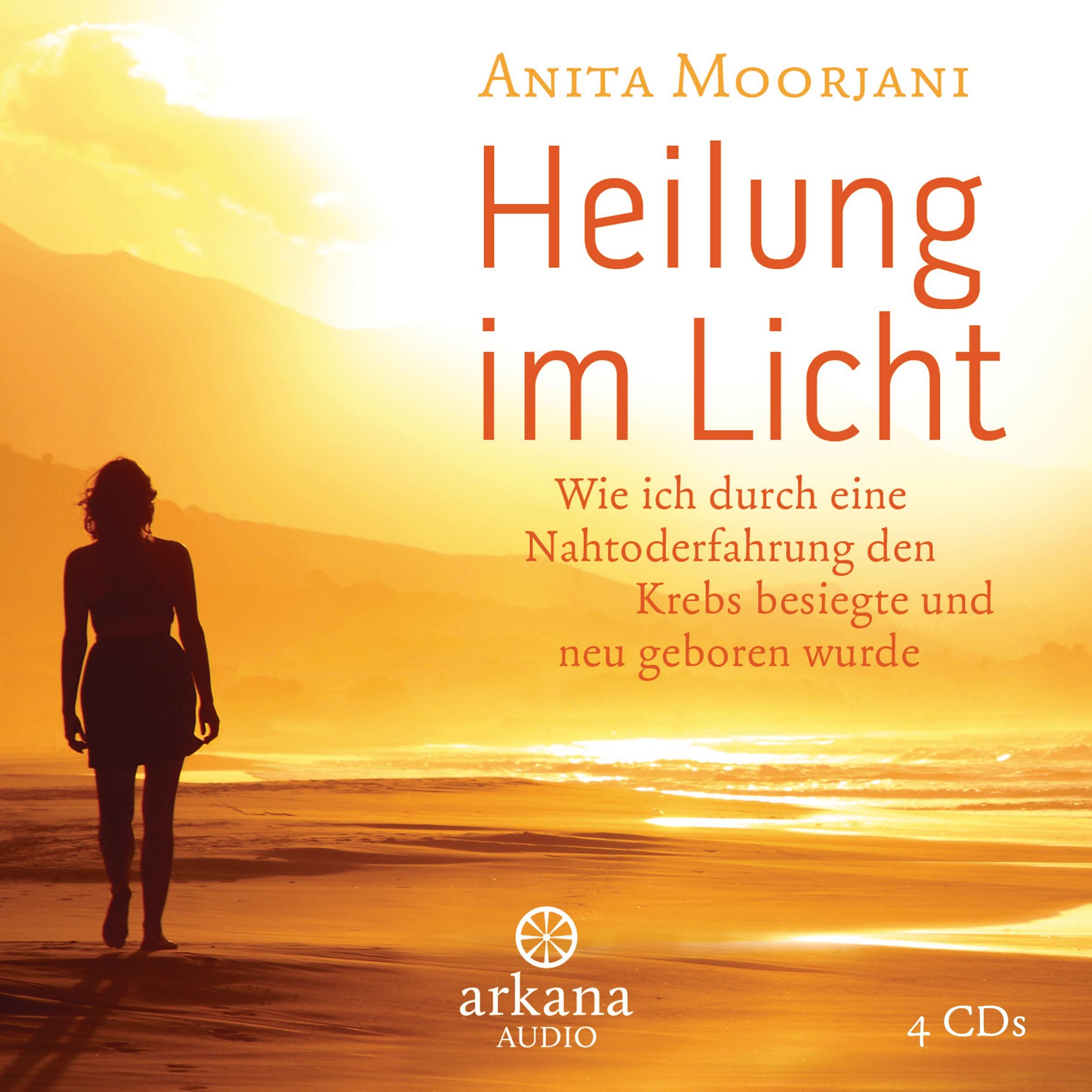 Heilung im Licht: Wie ich durch eine Nahtoderfahrung den Krebs besiegte und neu geboren wurde - Moorjani, Anita