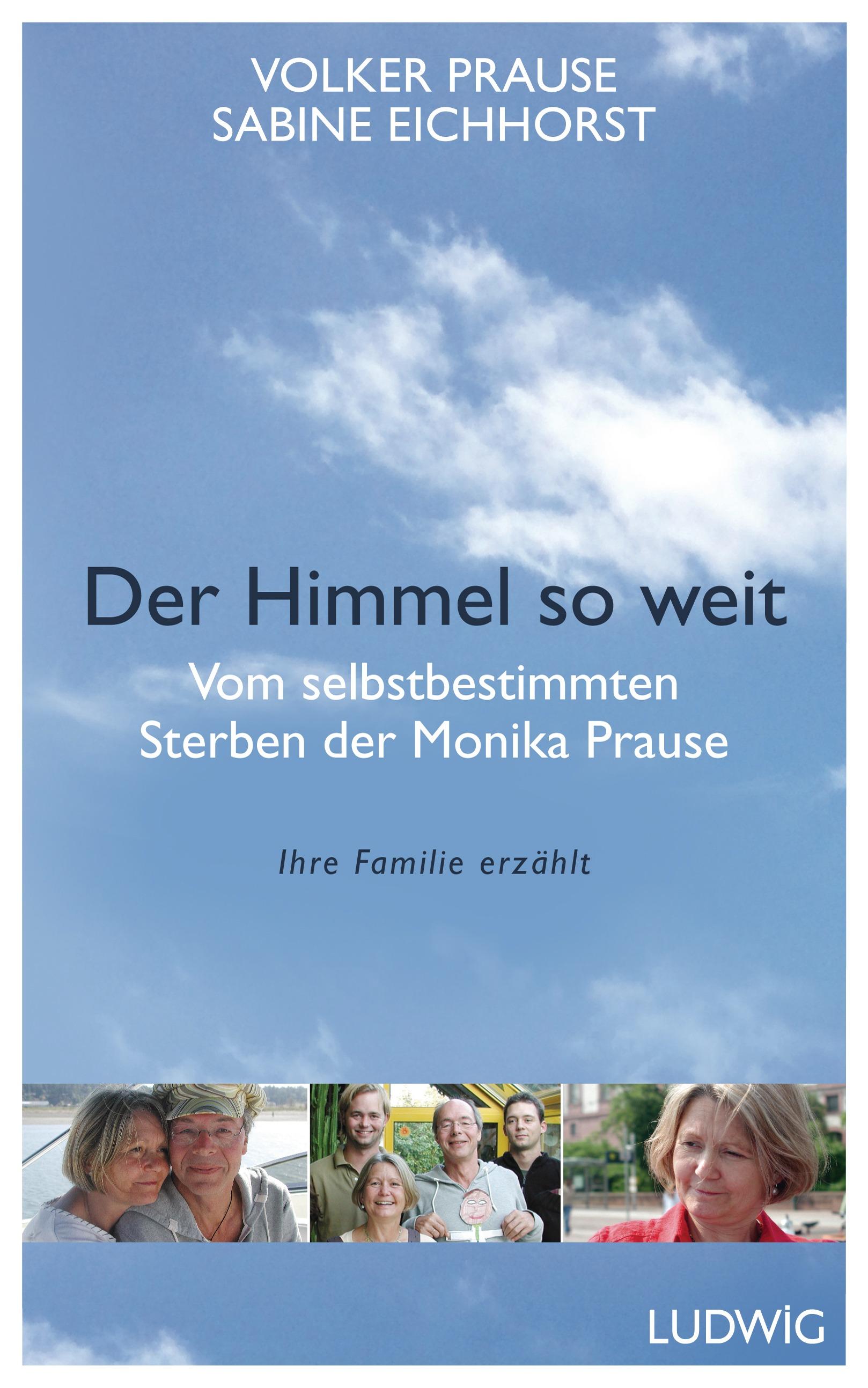 Der Himmel so weit: Vom selbstbestimmten Sterben der Monika Prause. Ihre Familie erzählt - Prause, Volker