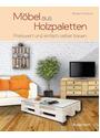 Möbel aus Holzpaletten: Schnell und einfach hergestellt - Busche, Benjamin