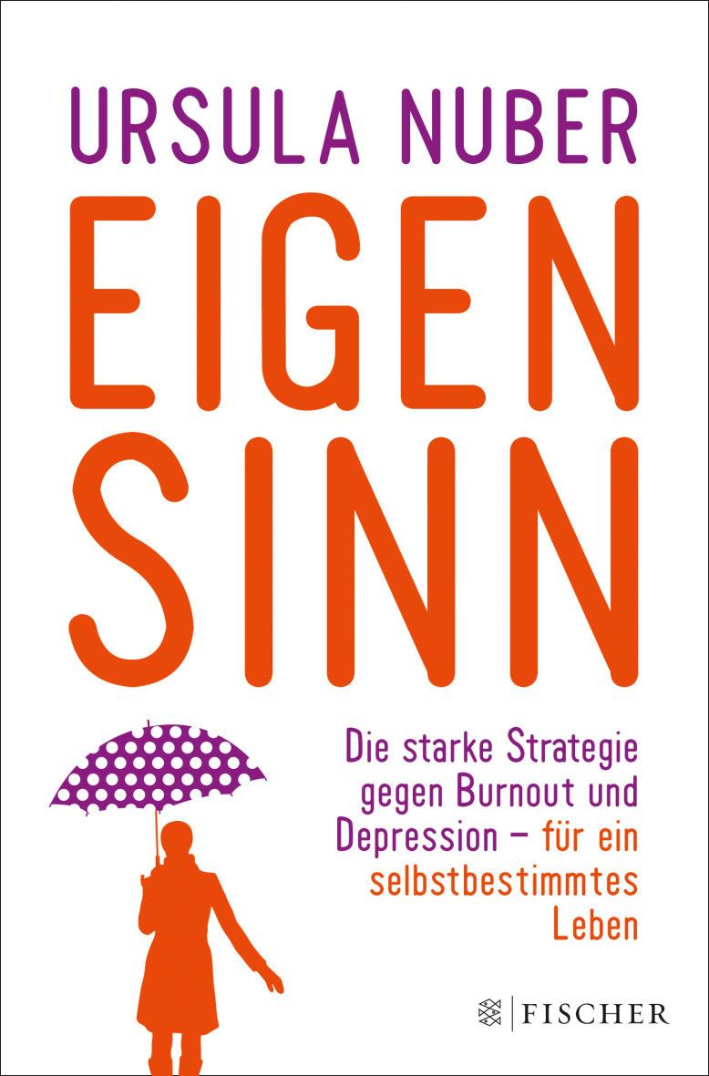 Eigensinn: Die starke Strategie gegen Burnout und Depression - und für ein selbstbestimmtes Leben - Ursula Nuber