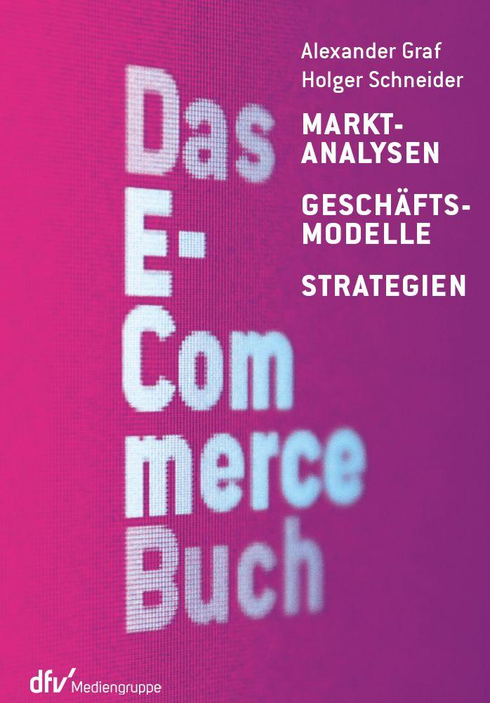 Das E-Commerce Buch: Marktanalysen - Geschäftsmodelle - Strategien - Graf, Alexander