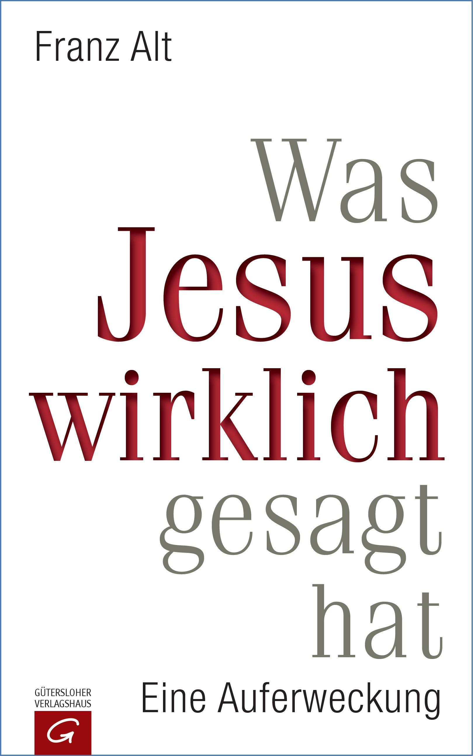 Was Jesus wirklich gesagt hat: Eine Auferweckung - Alt, Franz