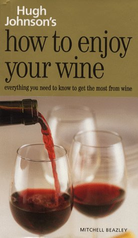 How to Enjoy Your Wine: Everything You Need to Know to Get the Most from Wine - Johnson, Hugh