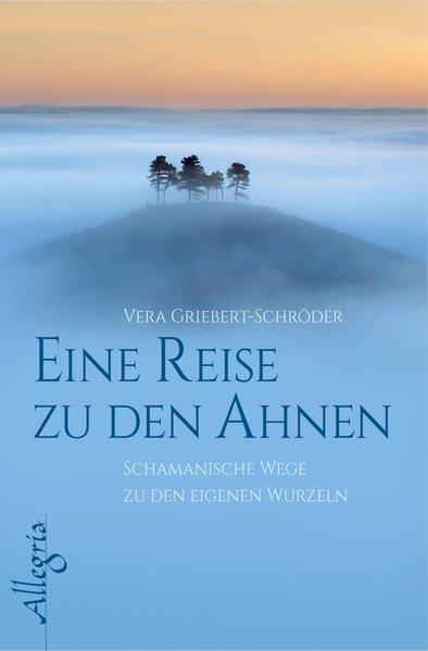 Eine Reise zu den Ahnen: Schamanische Wege zu d...