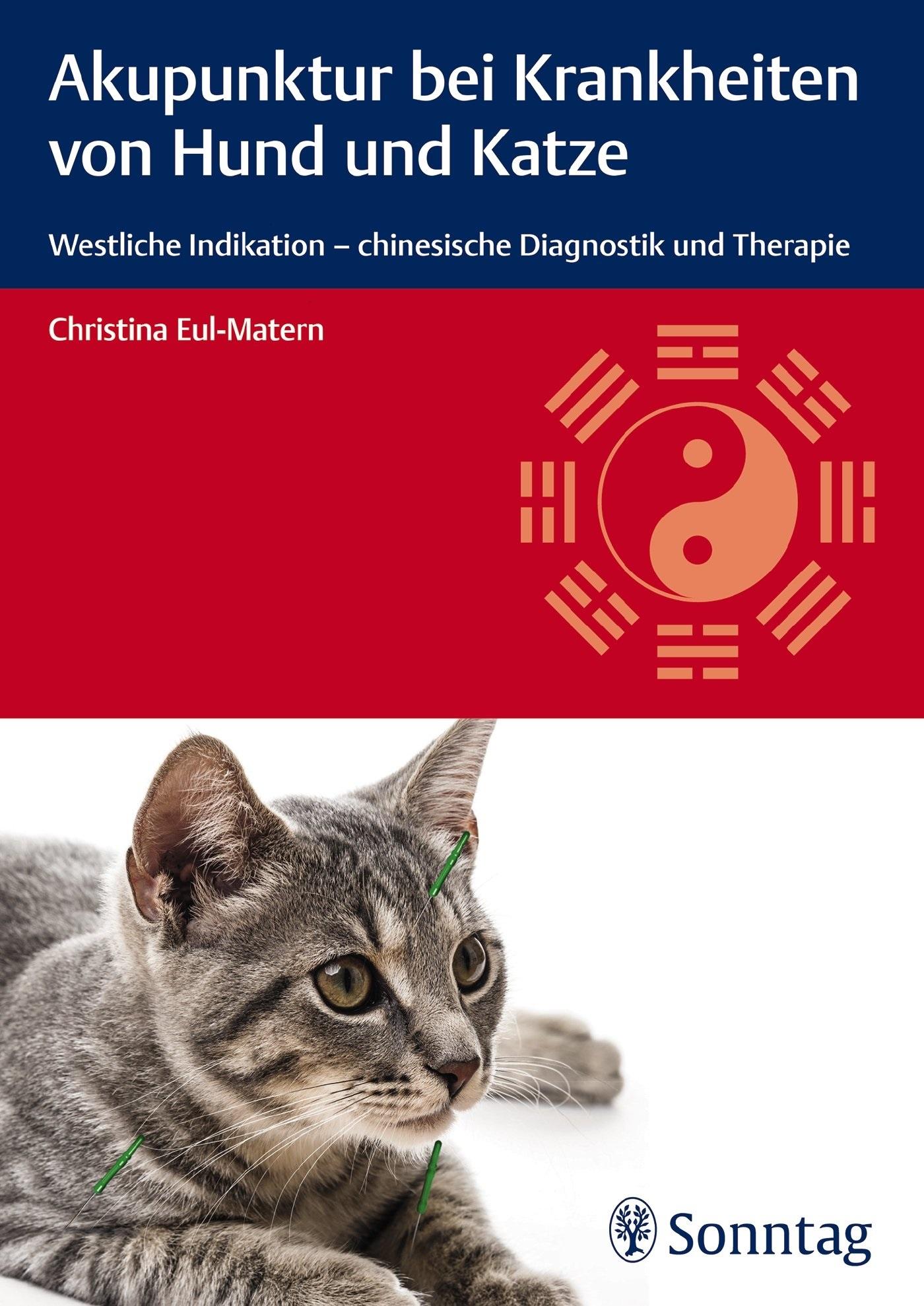 Akupunktur bei Krankheiten von Hund und Katze: Westliche Indikation - chinesische Diagnostik und Therapie - Eul-Matern,