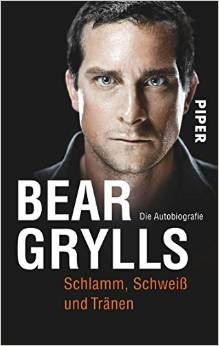 Schlamm, Schweiß und Tränen: Die Autobiografie - Bear Grylls