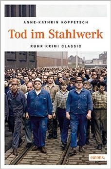 Tod im Stahlwerk - Anne-Kathrin Koppetsch