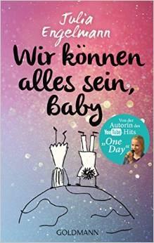 Wir können alles sein, Baby: Neue Poetry-Slam-Texte - Julia Engelmann