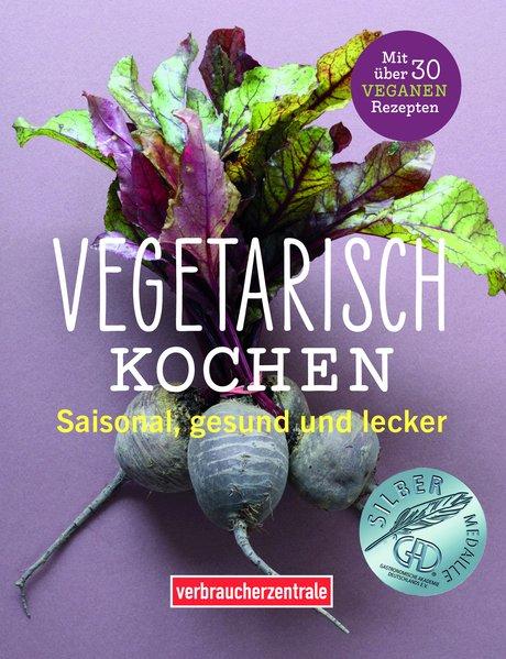 Vegetarisch kochen: Saisonal, gesund und lecker...