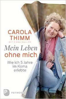 Mein Leben ohne mich - Wie ich fünf Jahre im Koma erlebte - Carola Thimm
