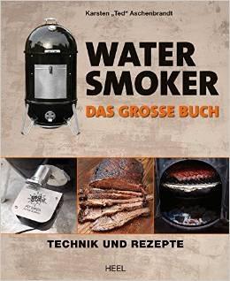 Das große Watersmoker Buch: Technik und Rezepte - Karsten Ted Aschenbrandt