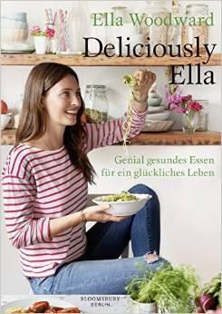 Deliciously Ella: Genial gesundes Essen für ein glückliches Leben - Ella Woodward