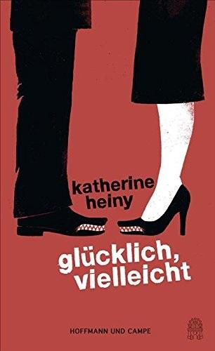 Glücklich, vielleicht: Erzählungen - Heiny, Katherine