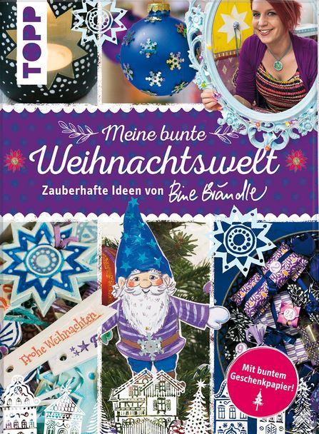 Meine bunte Weihnachtswelt: Zauberhafte Ideen von Bine Brändle - Brändle, Bine