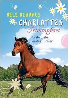 Charlottes Traumpferd: Band 4 - Erste Liebe, erstes Turnier - Nele Neuhaus