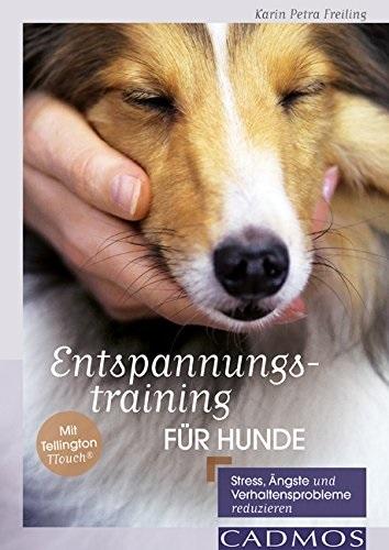 Entspannungstraining für Hunde: Stress, Ängste und Verhaltensprobleme reduzieren - Karin Petra Freiling