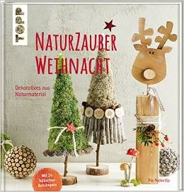 NaturZauberWeihnacht: Dekoratives aus Naturmaterial - Pia Pedevilla