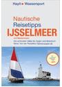 Nautische Reisetipps Ijsselmeer mit Markermeer: Die schönsten Häfen für Segler und Motorbootfahrer - Ertay Hayit [2. Auglage 2015]