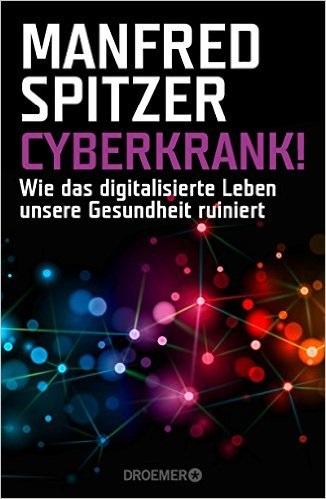 Cyberkrank!: Wie das digitalisierte Leben unsere Gesundheit ruiniert - Spitzer, Manfred