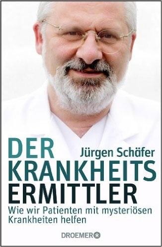 Der Krankheitsermittler: Wie wir Patienten mit mysteriösen Krankheiten helfen - Schäfer, Jürgen