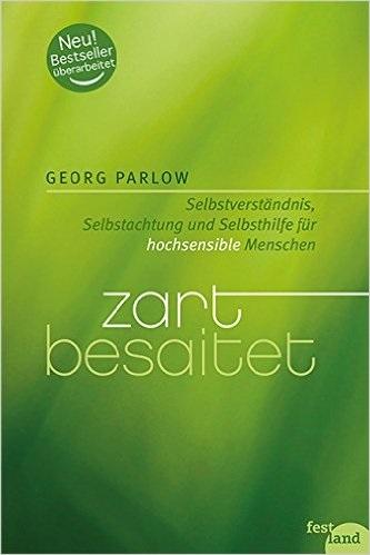 Zart besaitet: Selbstverständnis, Selbstachtung und Selbsthilfe für hochsensible Menschen - Parlow, Georg