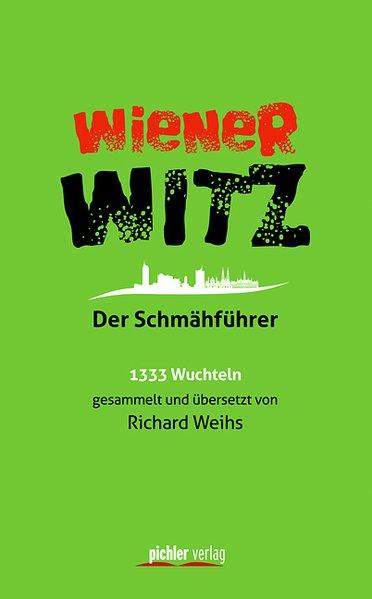 Wiener Witz: Der Schmähführer. 1333 Wuchteln ge...