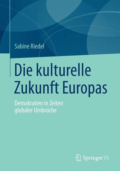 Die kulturelle Zukunft Europas: Demokratien in ...