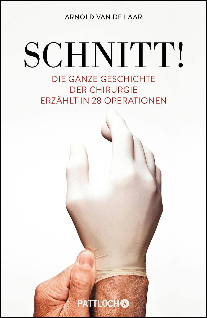 Schnitt!: Die ganze Geschichte der Chirurgie erzählt in 28 Operationen - Laar, Arnold van de