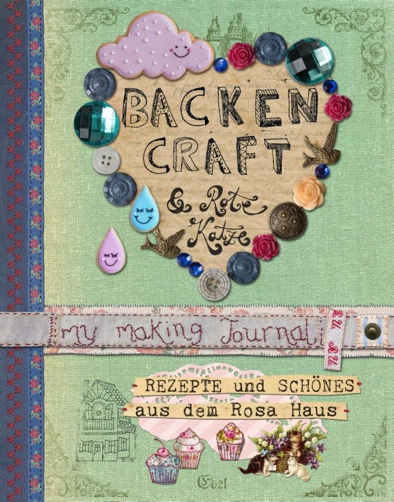 Backen, Craft und rote Katze: Rezepte und Schönes aus dem Rosa Haus - Stolzenberger, Andrea