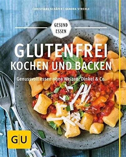 Glutenfrei kochen und backen: Genussvoll essen ohne Weizen, Dinkel & Co. - Christiane Schäfer