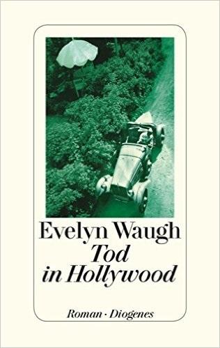 Tod in Hollywood: Eine anglo-amerikanische Tragödie - Waugh, Evelyn