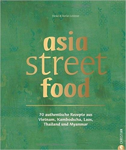 asia street food: 70 authentische Rezepte aus Vietnam, Kambodscha, Laos, Thailand und Myanmar - Stefan Leistner, Heike L