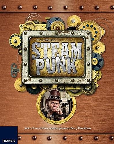 Steampunk: Jules Vernes Erben und ihre fantasti...